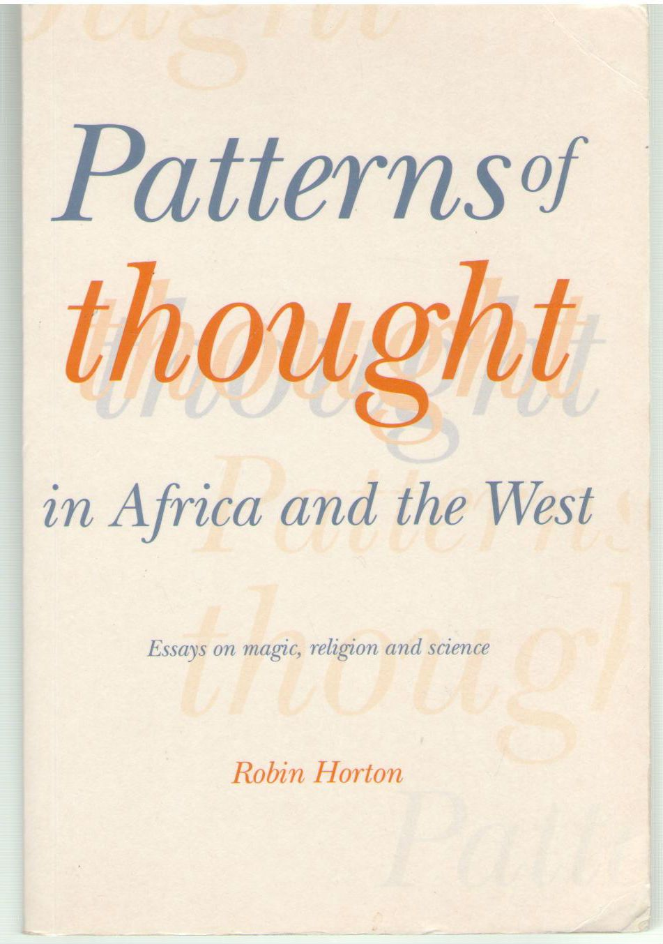 Patterns of Thought in Africa and the West: Essays on Magic, Religion and Science, Horton, Robin
